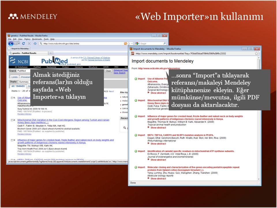 «Web Importer»ın kullanımı Almak istediğiniz referans(lar)ın olduğu sayfada «Web Importer»a tıklayın …sonra Import a tıklayarak referansı/makaleyi Mendeley kütüphanenize ekleyin.