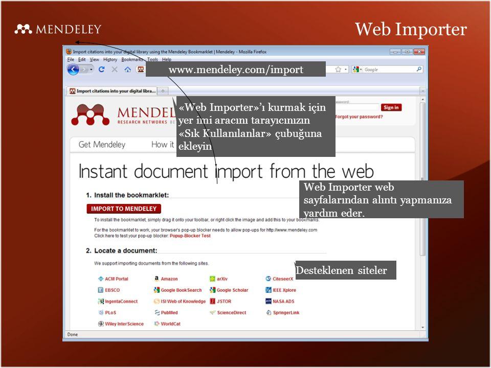 Web Importer «Web Importer»'ı kurmak için yer imi aracını tarayıcınızın «Sık Kullanılanlar» çubuğuna ekleyin Desteklenen siteler www.mendeley.com/import Web Importer web sayfalarından alıntı yapmanıza yardım eder.