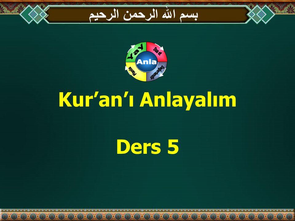 بسم الله الرحمن الرحيم Kur'an'ı Anlayalım Ders 5