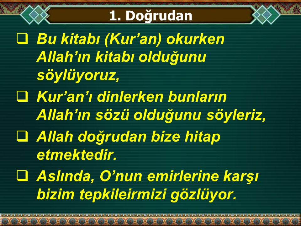1. Doğrudan  Bu kitabı (Kur'an) okurken Allah'ın kitabı olduğunu söylüyoruz,  Kur'an'ı dinlerken bunların Allah'ın sözü olduğunu söyleriz,  Allah d