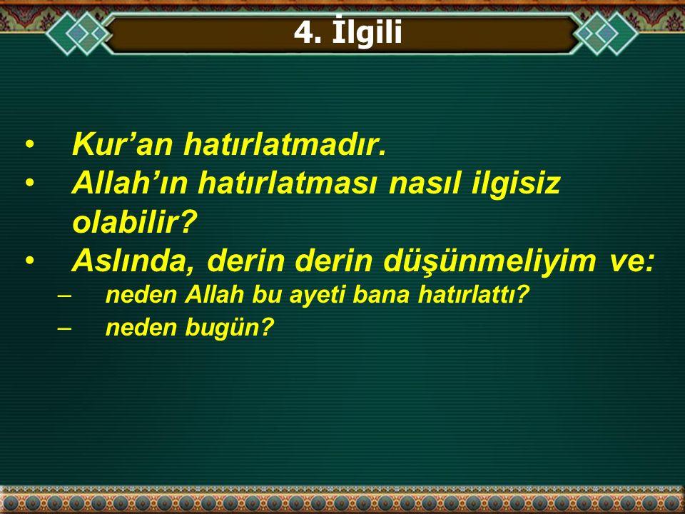 Kur'an hatırlatmadır. Allah'ın hatırlatması nasıl ilgisiz olabilir.