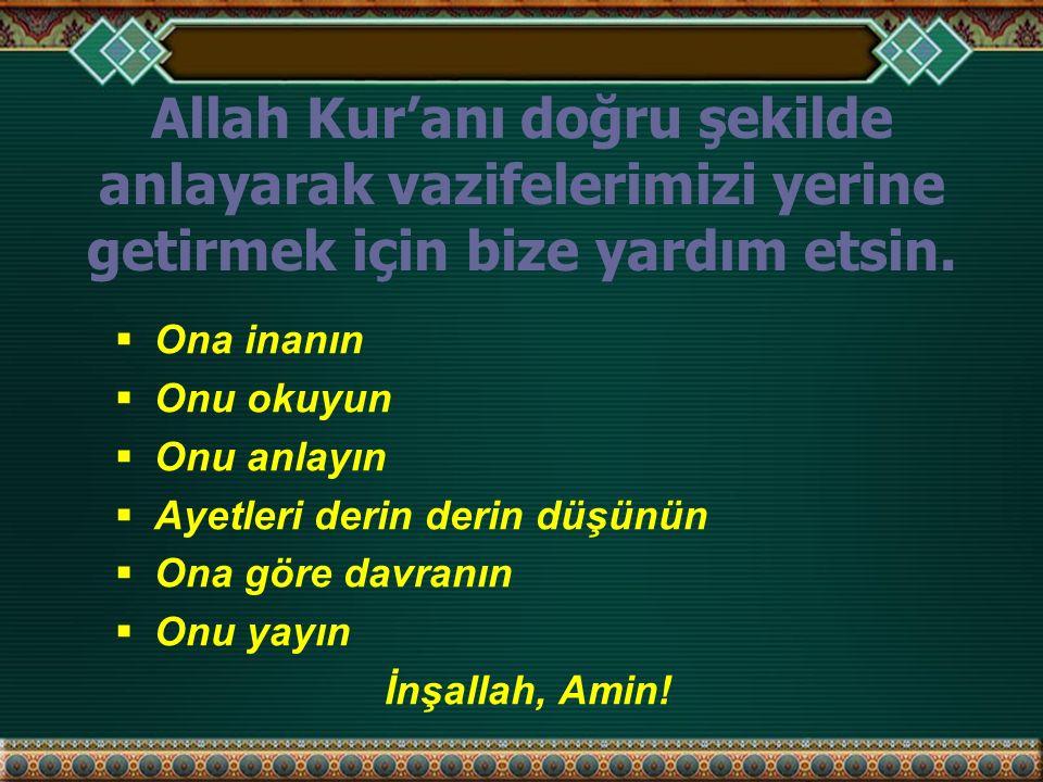 Allah Kur'anı doğru şekilde anlayarak vazifelerimizi yerine getirmek için bize yardım etsin.