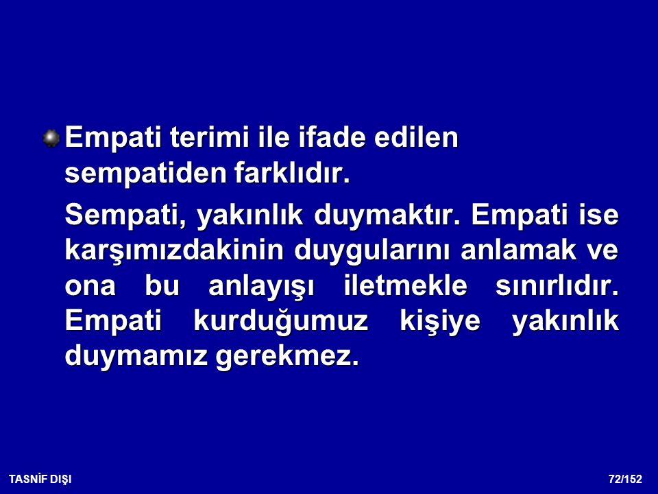 72/152TASNİF DIŞI Empati terimi ile ifade edilen sempatiden farklıdır.