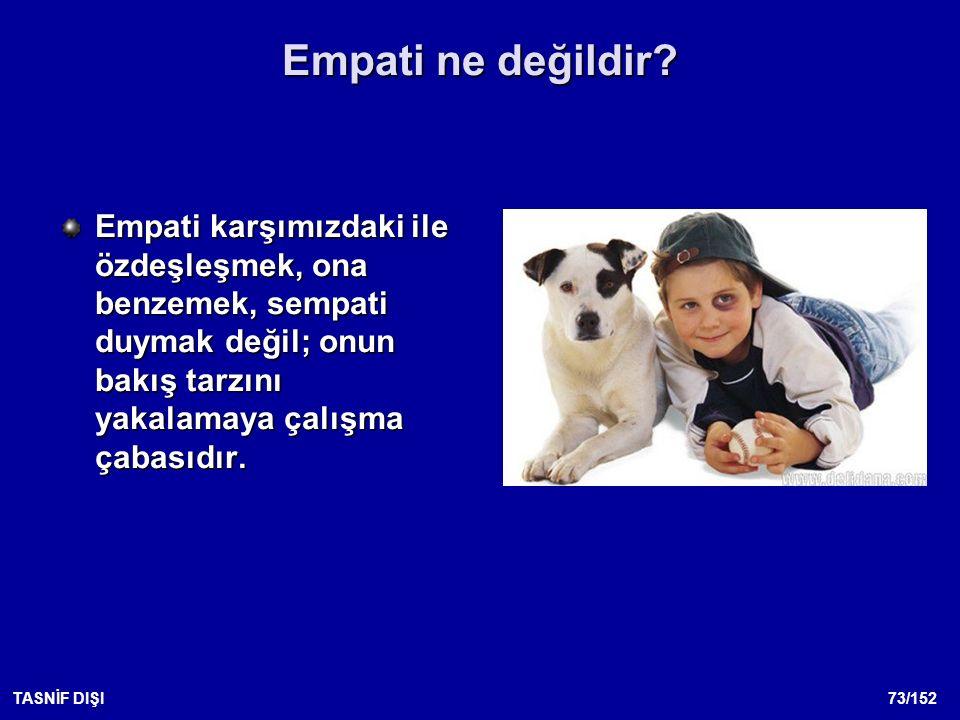 73/152TASNİF DIŞI Empati ne değildir.