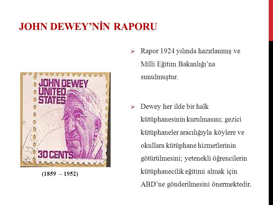 JOHN DEWEY'NİN RAPORU  Rapor 1924 yılında hazırlanmış ve Milli Eğitim Bakanlığı'na sunulmuştur.  Dewey her ilde bir halk kütüphanesinin kurulmasını;