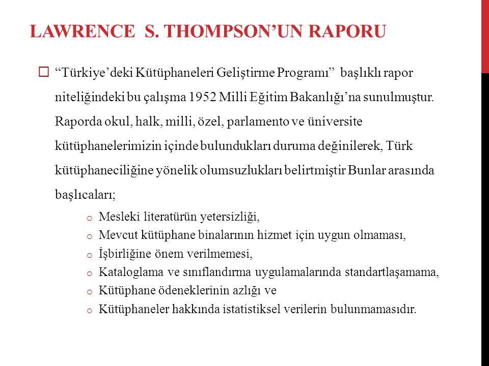 """LAWRENCE S. THOMPSON'UN RAPORU  """"Türkiye'deki Kütüphaneleri Geliştirme Programı"""" başlıklı rapor niteliğindeki bu çalışma 1952 Milli Eğitim Bakanlığı'"""