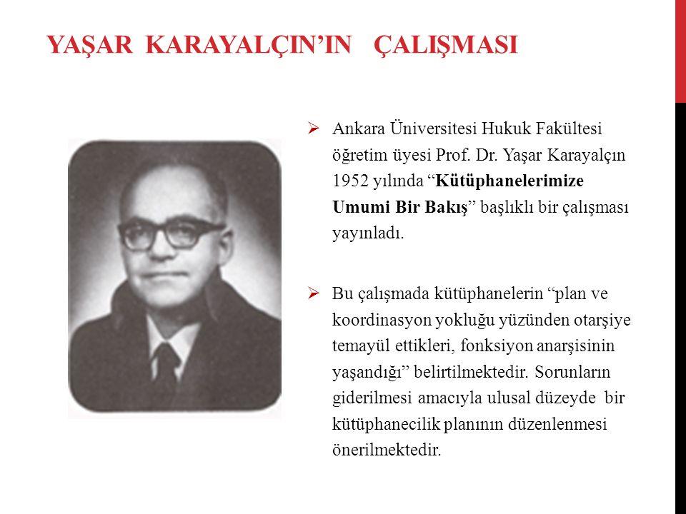 """YAŞAR KARAYALÇIN'IN ÇALIŞMASI  Ankara Üniversitesi Hukuk Fakültesi öğretim üyesi Prof. Dr. Yaşar Karayalçın 1952 yılında """"Kütüphanelerimize Umumi Bir"""