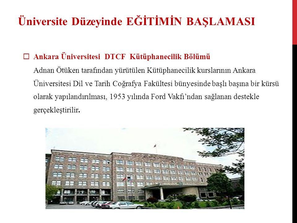 Üniversite Düzeyinde EĞİTİMİN BAŞLAMASI  Ankara Üniversitesi DTCF Kütüphanecilik Bölümü Adnan Ötüken tarafından yürütülen Kütüphanecilik kurslarının
