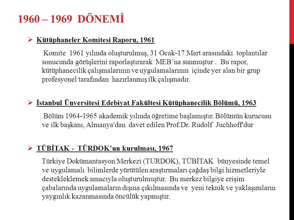 1960 – 1969 DÖNEMİ  Kütüphaneler Komitesi Raporu, 1961 Komite 1961 yılında oluşturulmuş, 31 Ocak-17 Mart arasındaki toplantılar sonucunda görüşlerini