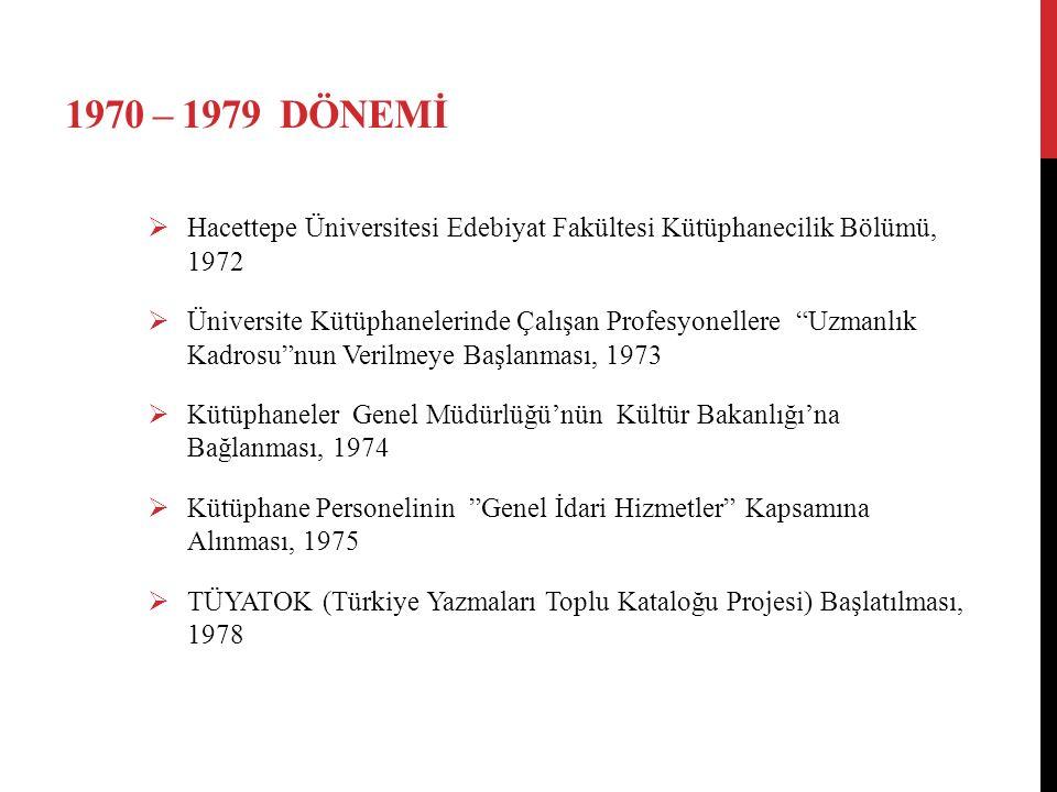 """1970 – 1979 DÖNEMİ  Hacettepe Üniversitesi Edebiyat Fakültesi Kütüphanecilik Bölümü, 1972  Üniversite Kütüphanelerinde Çalışan Profesyonellere """"Uzma"""