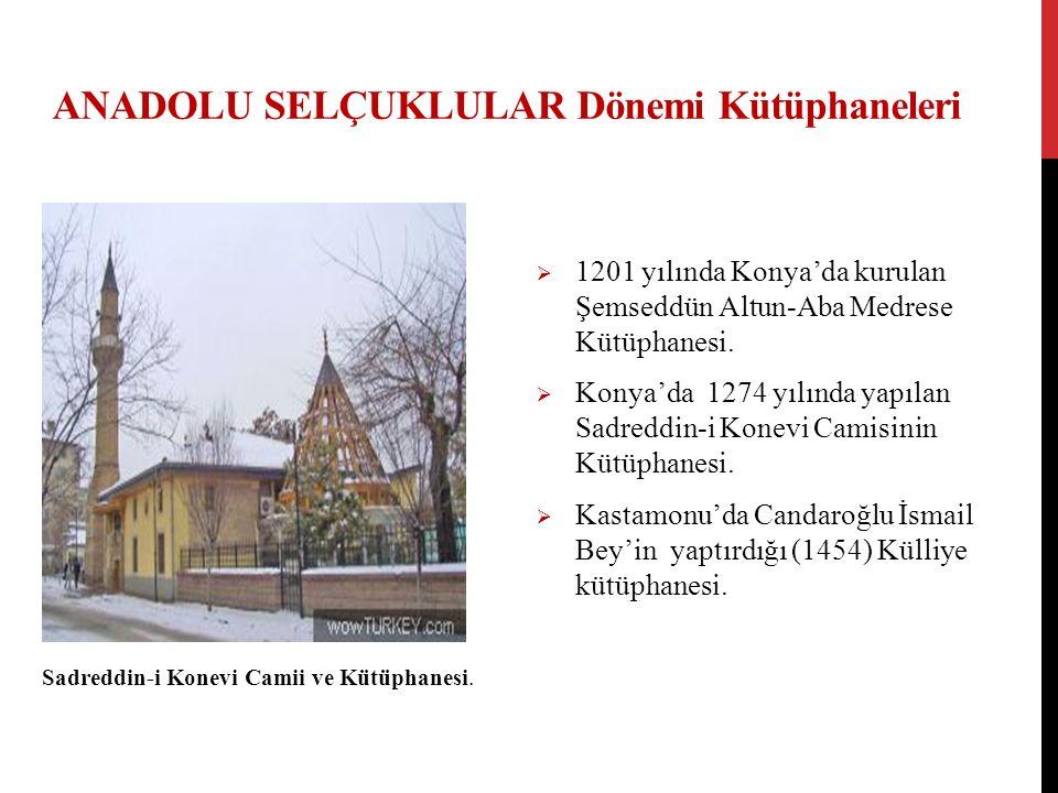  1201 yılında Konya'da kurulan Şemseddün Altun-Aba Medrese Kütüphanesi.  Konya'da 1274 yılında yapılan Sadreddin-i Konevi Camisinin Kütüphanesi.  K