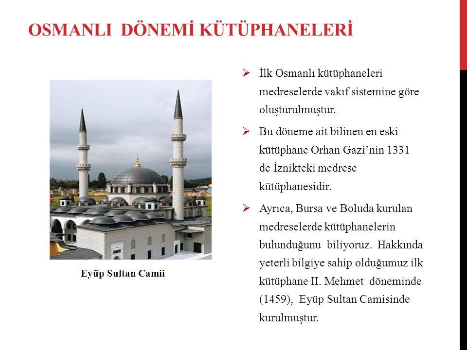 OSMANLI DÖNEMİ KÜTÜPHANELERİ  İlk Osmanlı kütüphaneleri medreselerde vakıf sistemine göre oluşturulmuştur.  Bu döneme ait bilinen en eski kütüphane