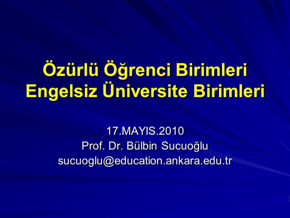 Özürlü Öğrenci Birimleri Engelsiz Üniversite Birimleri 17.MAYIS.2010 Prof.