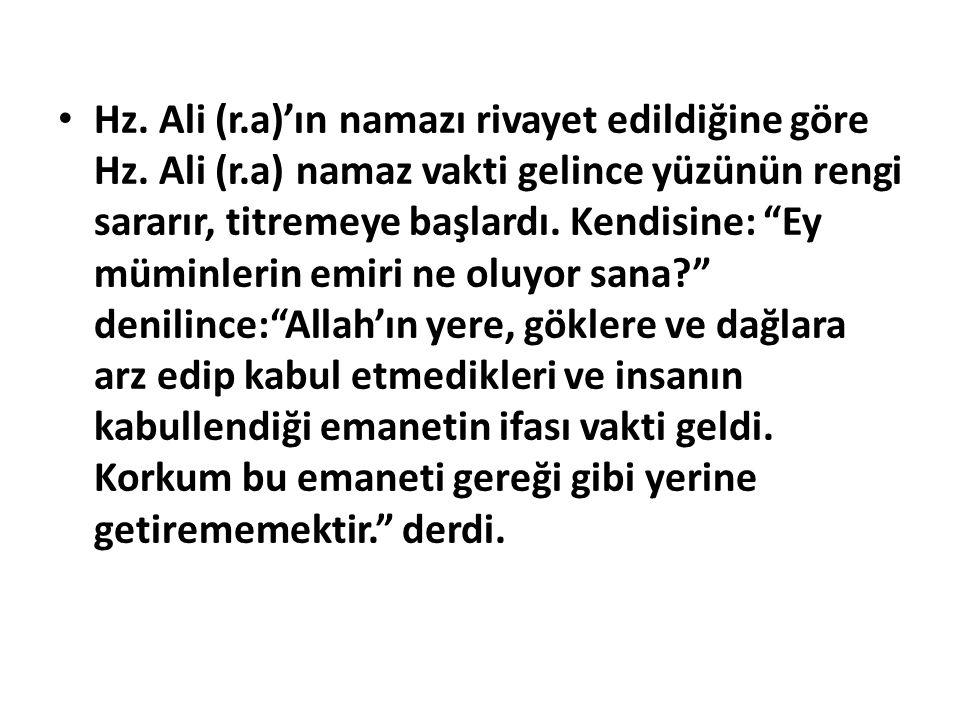 """Hz. Ali (r.a)'ın namazı rivayet edildiğine göre Hz. Ali (r.a) namaz vakti gelince yüzünün rengi sararır, titremeye başlardı. Kendisine: """"Ey müminlerin"""