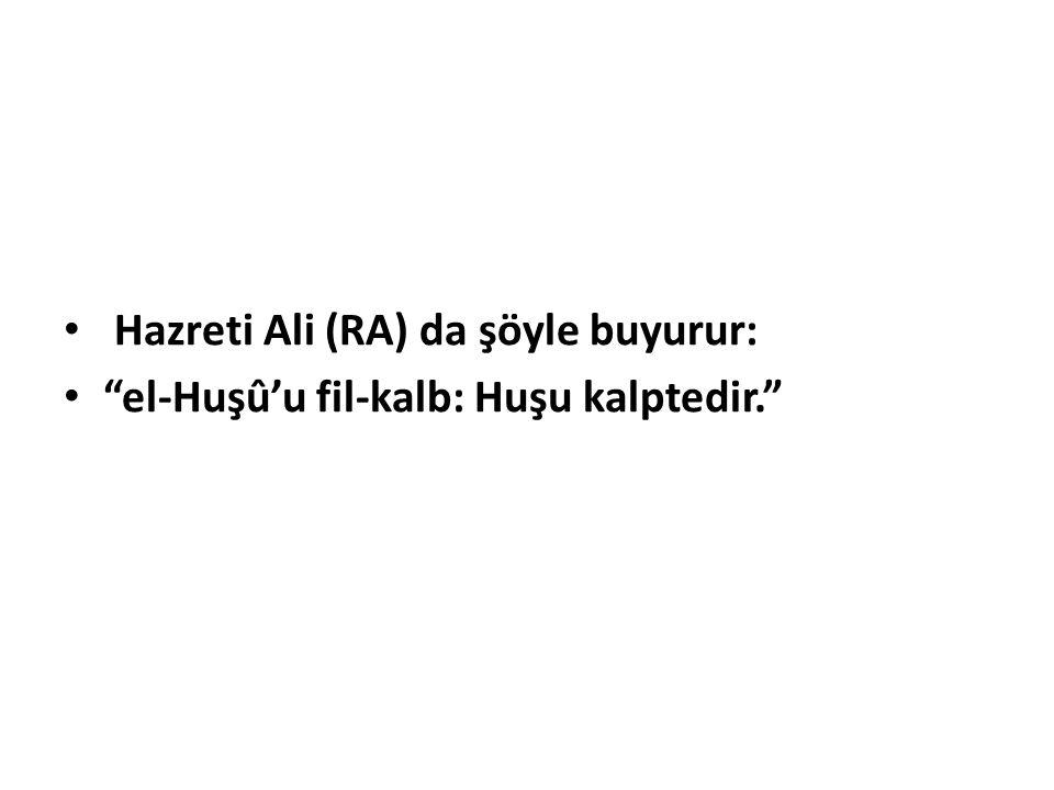 """Hazreti Ali (RA) da şöyle buyurur: """"el-Huşû'u fil-kalb: Huşu kalptedir."""""""