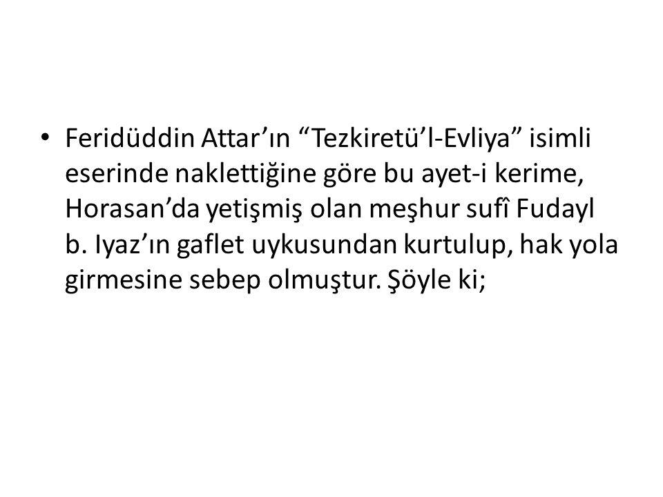 """Feridüddin Attar'ın """"Tezkiretü'l-Evliya"""" isimli eserinde naklettiğine göre bu ayet-i kerime, Horasan'da yetişmiş olan meşhur sufî Fudayl b. Iyaz'ın ga"""
