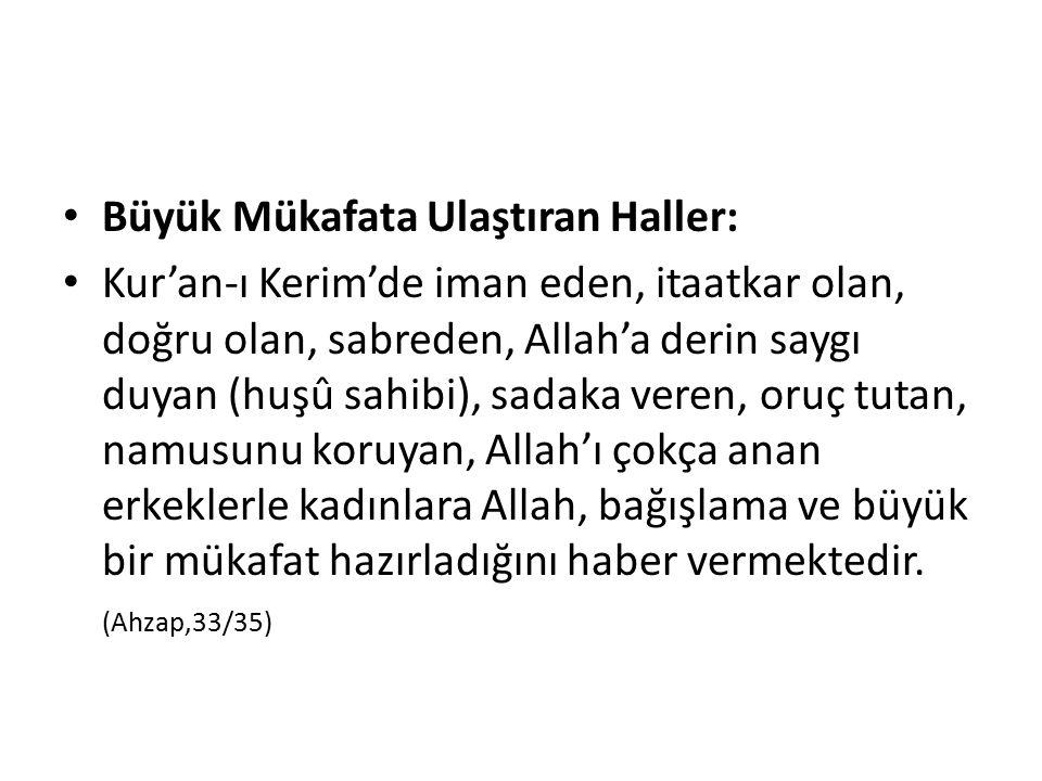Büyük Mükafata Ulaştıran Haller: Kur'an-ı Kerim'de iman eden, itaatkar olan, doğru olan, sabreden, Allah'a derin saygı duyan (huşû sahibi), sadaka ver