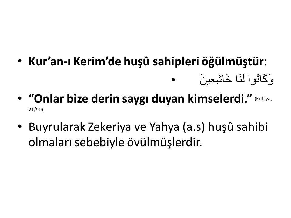 """Kur'an-ı Kerim'de huşû sahipleri öğülmüştür: وَكَانُوا لَنَا خَاشِعِينَ """"Onlar bize derin saygı duyan kimselerdi."""" (Enbiya, 21/90) Buyrularak Zekeriya"""