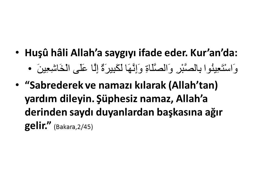 """Huşû hâli Allah'a saygıyı ifade eder. Kur'an'da: وَاسْتَعِينُوا بِالصَّبْرِ وَالصَّلَاةِ وَإِنَّهَا لَكَبِيرَةٌ إِلَّا عَلَى الْخَاشِعِينَ """"Sabrederek"""