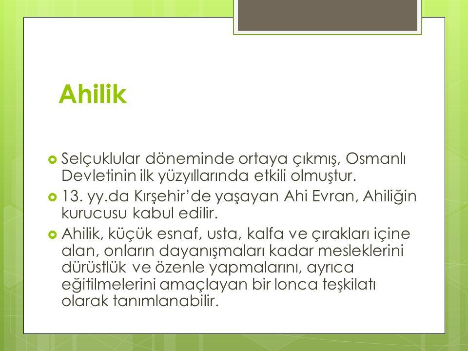 Ahilik  Selçuklular döneminde ortaya çıkmış, Osmanlı Devletinin ilk yüzyıllarında etkili olmuştur.