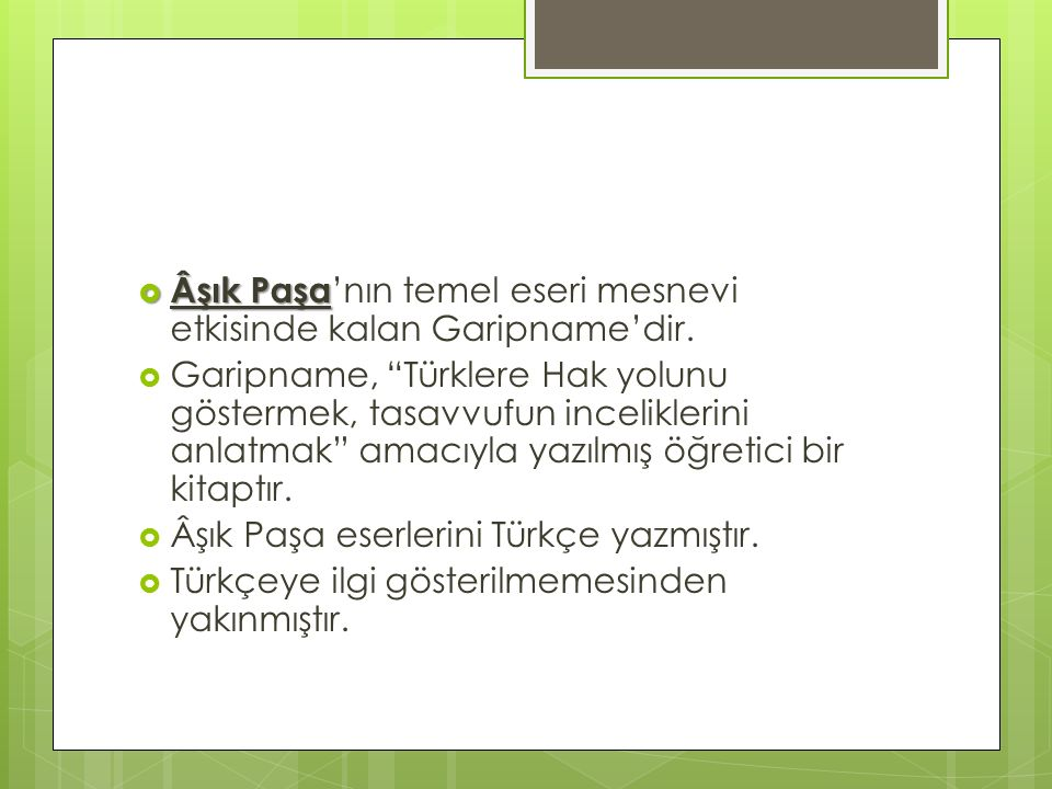  Âşık Paşa  Âşık Paşa 'nın temel eseri mesnevi etkisinde kalan Garipname'dir.