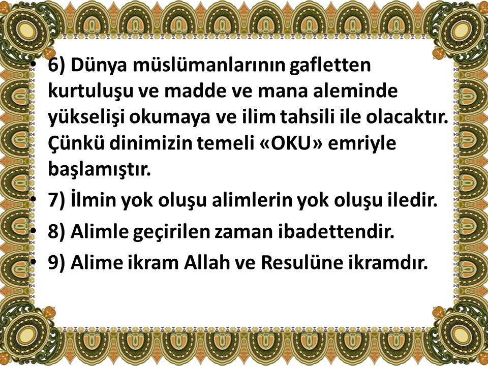 6) Dünya müslümanlarının gafletten kurtuluşu ve madde ve mana aleminde yükselişi okumaya ve ilim tahsili ile olacaktır. Çünkü dinimizin temeli «OKU» e