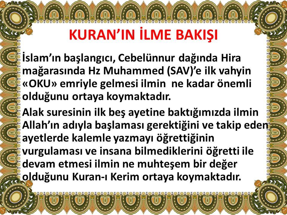 KURAN'IN İLME BAKIŞI İslam'ın başlangıcı, Cebelünnur dağında Hira mağarasında Hz Muhammed (SAV)'e ilk vahyin «OKU» emriyle gelmesi ilmin ne kadar önem