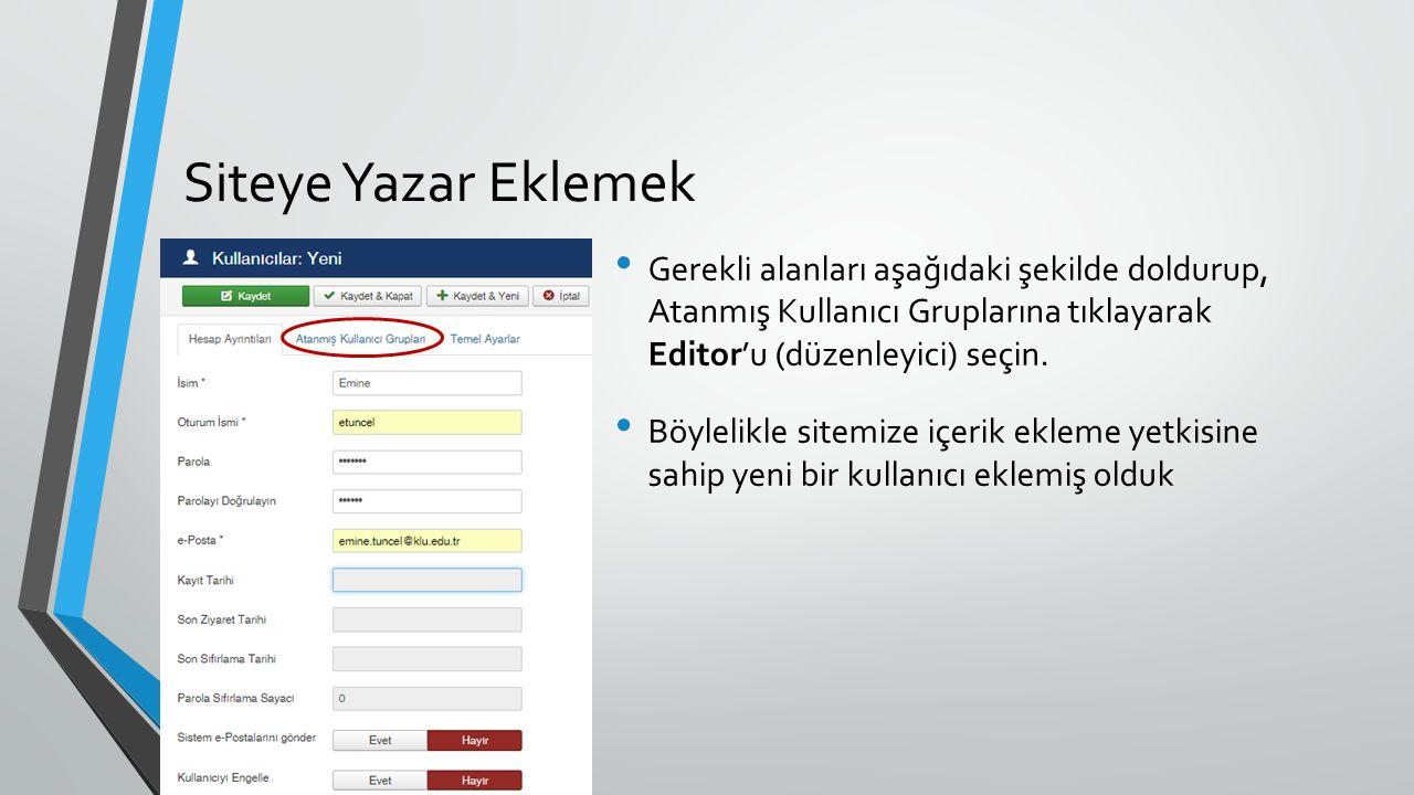 Siteye Yazar Eklemek Gerekli alanları aşağıdaki şekilde doldurup, Atanmış Kullanıcı Gruplarına tıklayarak Editor'u (düzenleyici) seçin.
