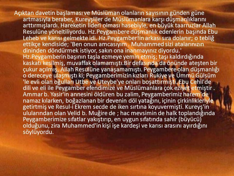Açıktan davetin başlaması ve Müslüman olanların sayısının günden güne artmasıyla beraber, Kureyşliler de Müslümanlara karşı düşmanlıklarını arttırmışlardı.