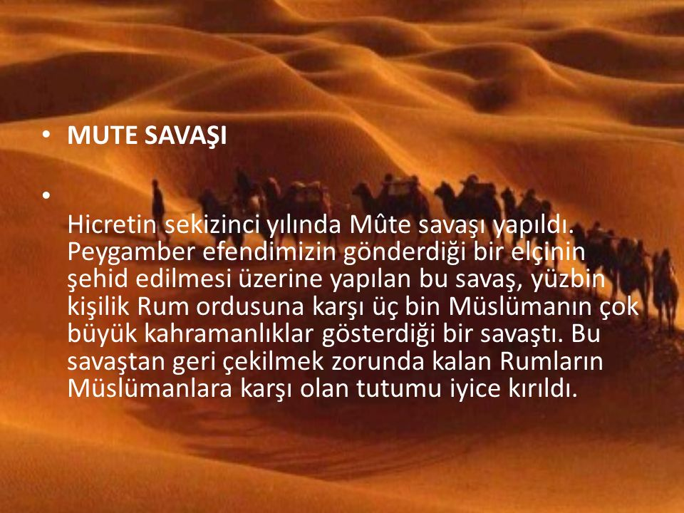 MUTE SAVAŞI Hicretin sekizinci yılında Mûte savaşı yapıldı.