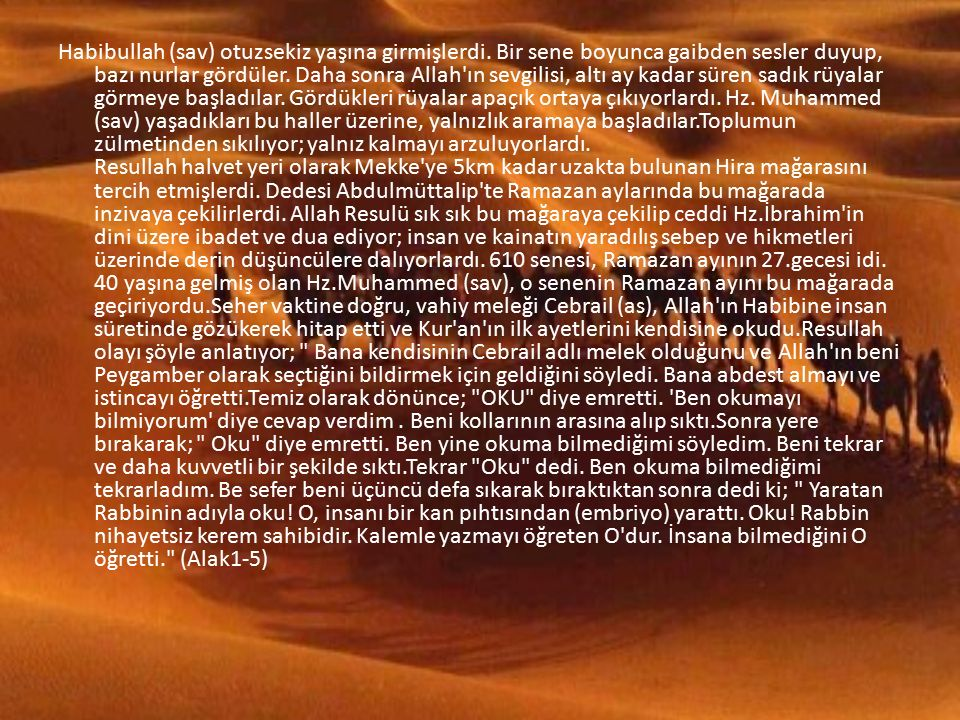 Habibullah (sav) otuzsekiz yaşına girmişlerdi.