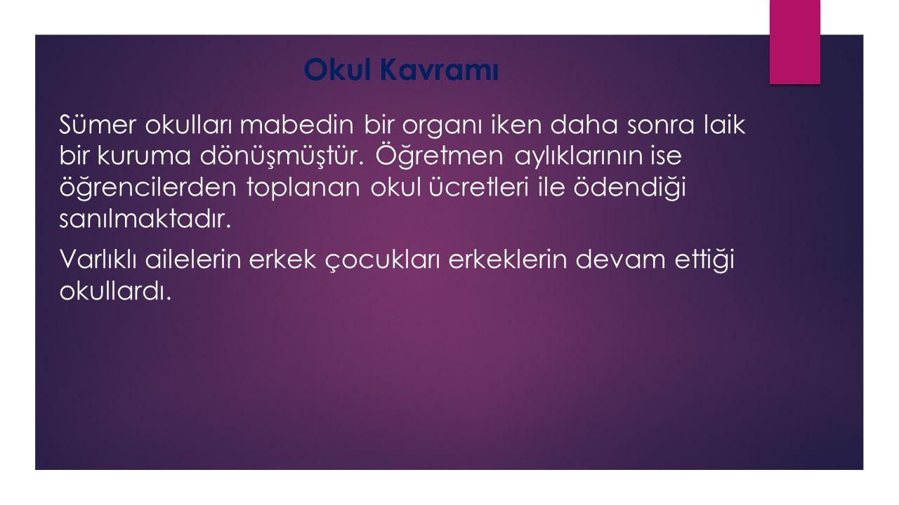 Okul Kavramı Sümer dilinin nasıl yazılacağını öğretmek.