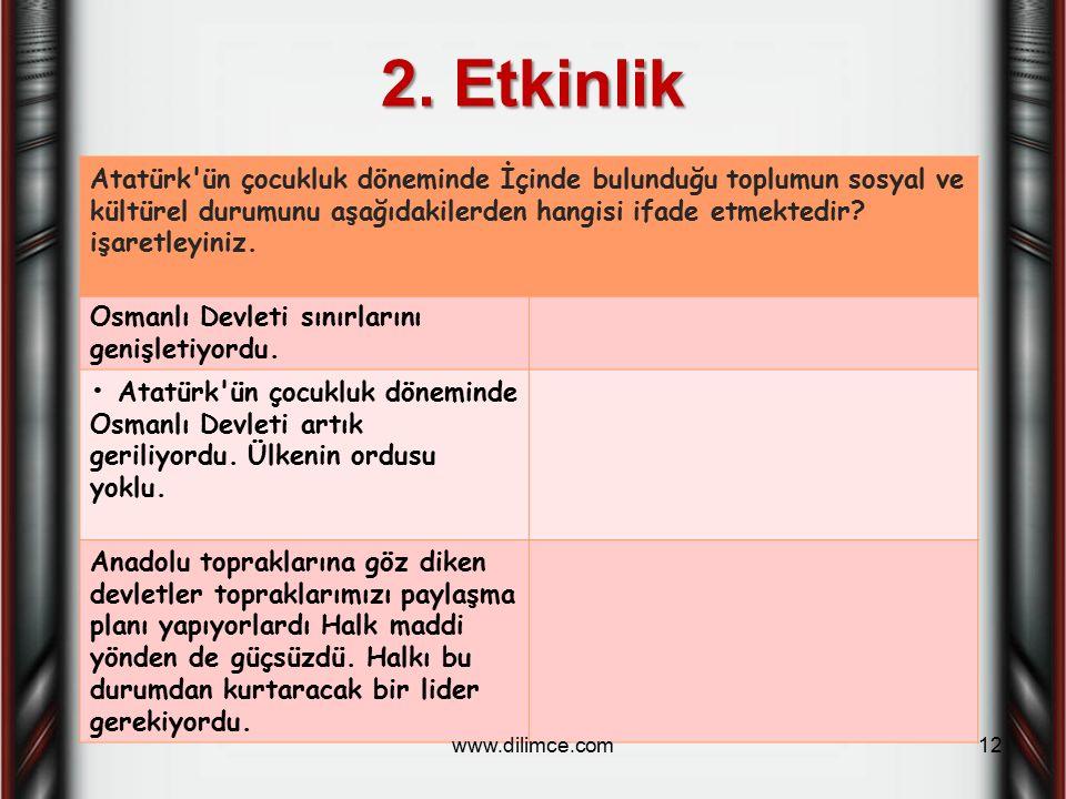 2. Etkinlik Atatürk'ün çocukluk döneminde İçinde bulunduğu toplumun sosyal ve kültürel durumunu aşağıdakilerden hangisi ifade etmektedir? işaretleyini