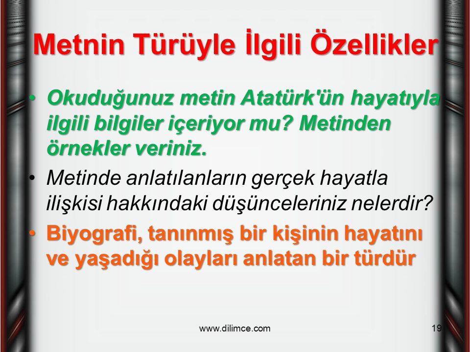 Metnin Türüyle İlgili Özellikler Okuduğunuz metin Atatürk'ün hayatıyla ilgili bilgiler içeriyor mu? Metinden örnekler veriniz.Okuduğunuz metin Atatürk