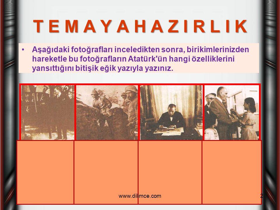 T E M A Y A H A Z I R L I K Aşağıdaki fotoğrafları inceledikten sonra, birikimlerinizden hareketle bu fotoğrafların Atatürk'ün hangi özelliklerini yan