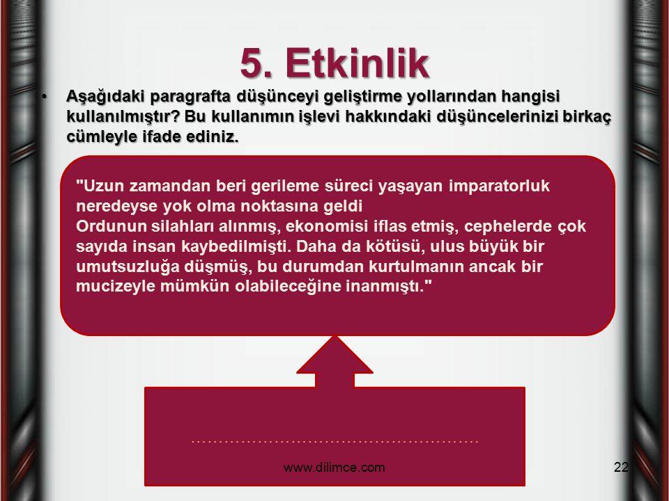 5. Etkinlik Aşağıdaki paragrafta düşünceyi geliştirme yollarından hangisi kullanılmıştır? Bu kullanımın işlevi hakkındaki düşüncelerinizi birkaç cümle