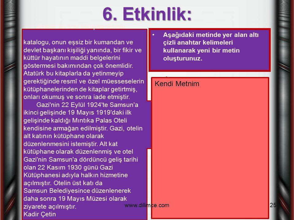 6. Etkinlik: Aşağıdaki metinde yer alan altı çizli anahtar kelimeleri kullanarak yeni bir metin oluşturunuz. Atatürk'ün özel kütüphanesininkatalogu, o