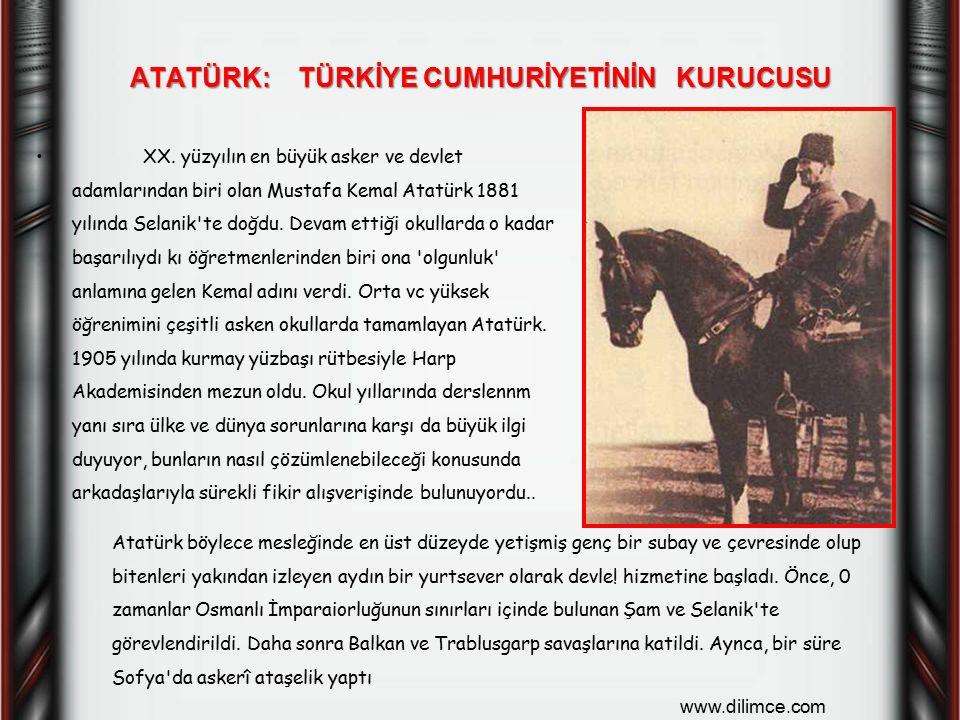 ATATÜRK: TÜRKİYE CUMHURİYETİNİN KURUCUSU XX. yüzyılın en büyük asker ve devlet adamlarından biri olan Mustafa Kemal Atatürk 1881 yılında Selanik'te do
