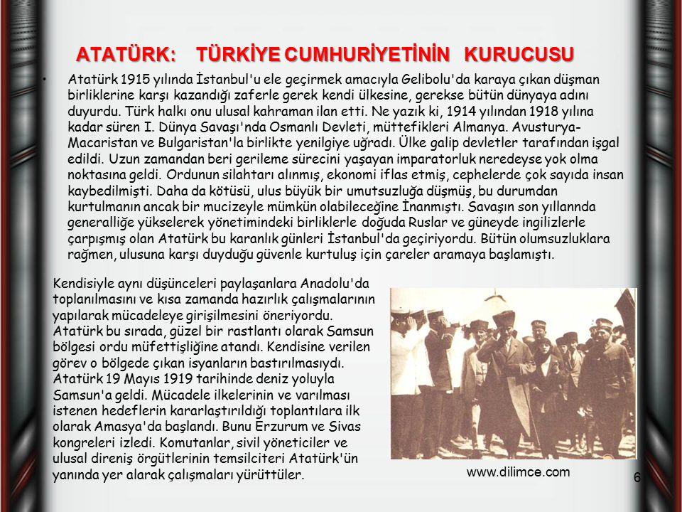 ATATÜRK: TÜRKİYE CUMHURİYETİNİN KURUCUSU Atatürk 1915 yılında İstanbul'u ele geçirmek amacıyla Gelibolu'da karaya çıkan düşman birliklerine karşı kaza