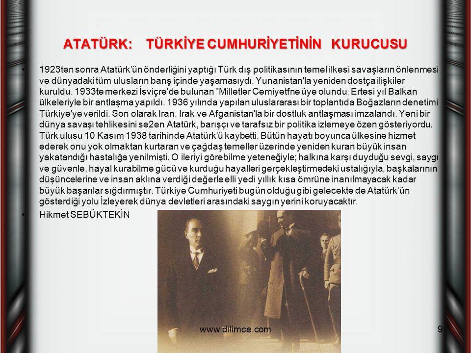 ATATÜRK: TÜRKİYE CUMHURİYETİNİN KURUCUSU 1923ten sonra Atatürk'ün önderliğini yaptığı Türk dış politikasının temel ilkesi savaşların önlenmesi ve düny