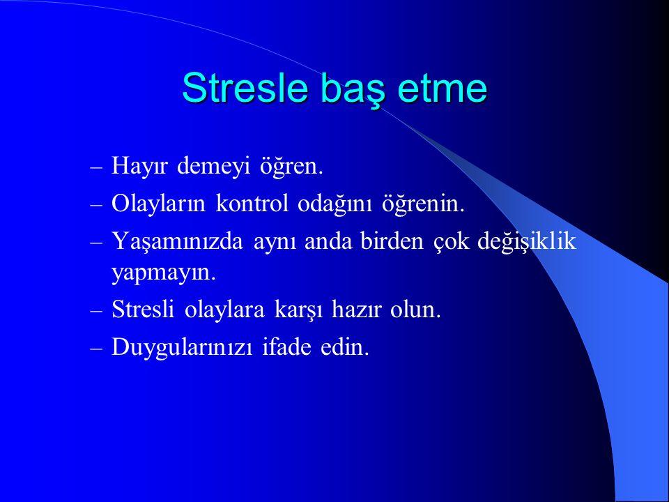 Stresle baş etme – Hayır demeyi öğren. – Olayların kontrol odağını öğrenin. – Yaşamınızda aynı anda birden çok değişiklik yapmayın. – Stresli olaylara
