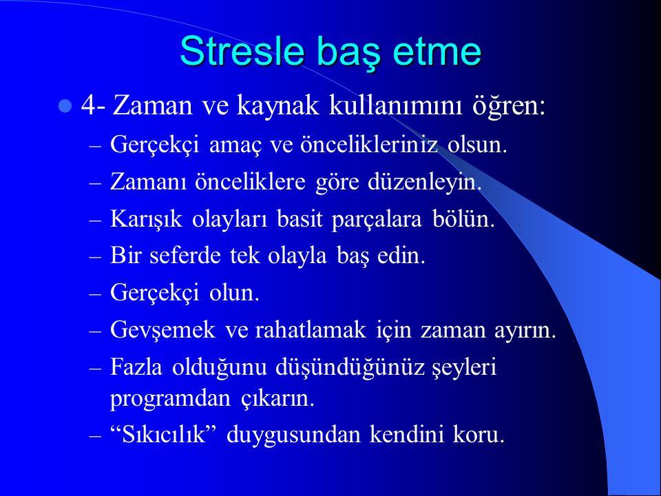 Stresle baş etme 4- Zaman ve kaynak kullanımını öğren: – Gerçekçi amaç ve öncelikleriniz olsun. – Zamanı önceliklere göre düzenleyin. – Karışık olayla