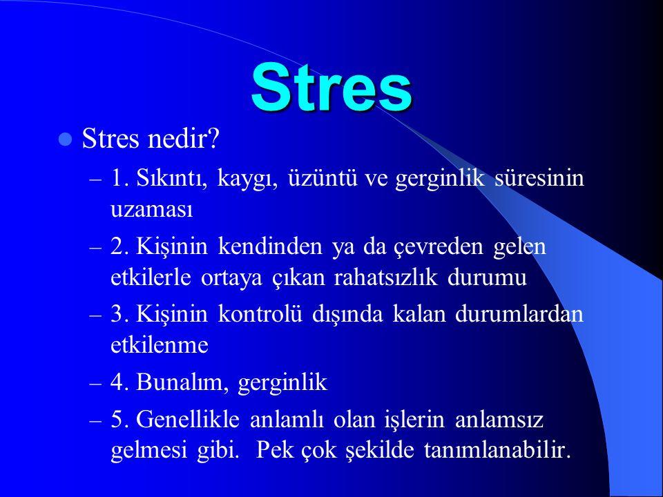 Stres Stres nedir? – 1. Sıkıntı, kaygı, üzüntü ve gerginlik süresinin uzaması – 2. Kişinin kendinden ya da çevreden gelen etkilerle ortaya çıkan rahat