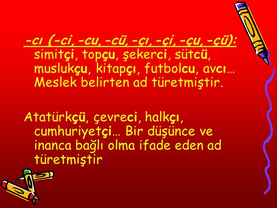 -ş (-iş, -iş, -üş, -üş): bakış-, yazış-, dövüş-, kaçış-, çekiş-, bölüş-, atış-, uçuş-...