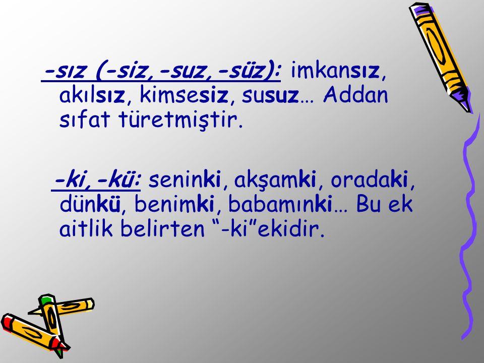 4.Fiilden isim Türeten Ekler -mak (-mek): okumak, gelmek, satmak, sevmek, yapmak, kırmak...