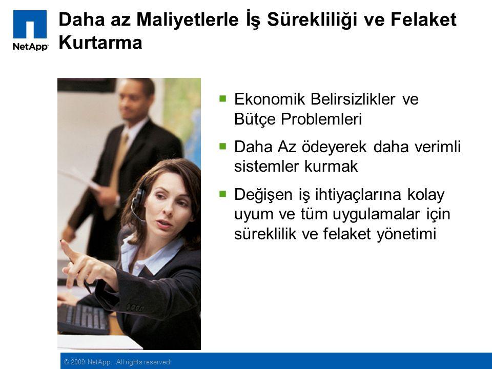 © 2009 NetApp. All rights reserved. Daha az Maliyetlerle İş Sürekliliği ve Felaket Kurtarma  Ekonomik Belirsizlikler ve Bütçe Problemleri  Daha Az ö