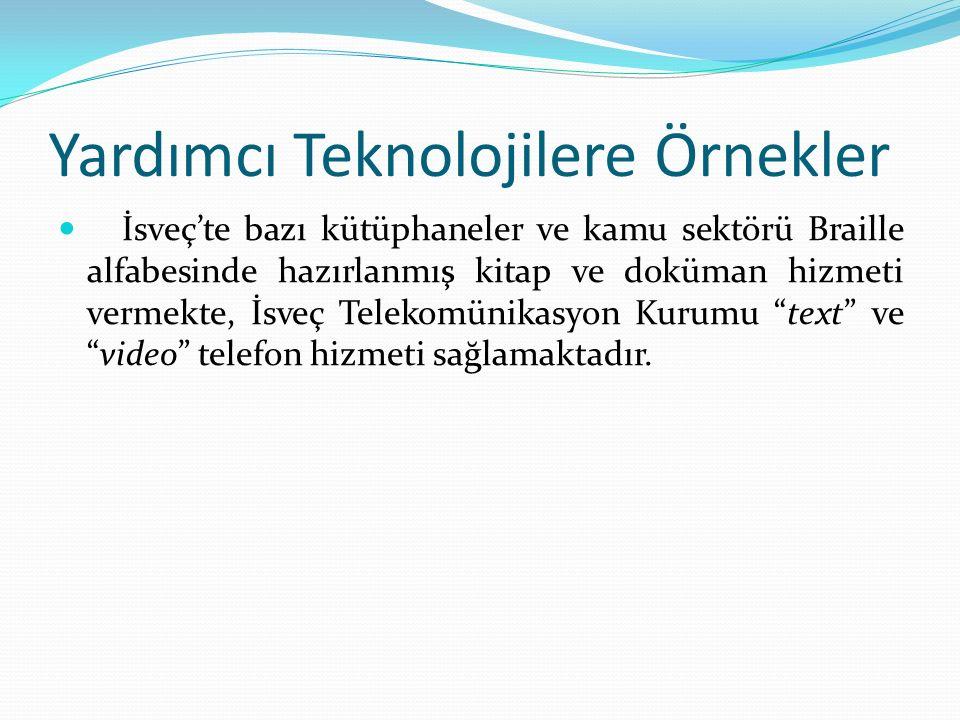 Yardımcı Teknolojilere Örnekler İsveç'te bazı kütüphaneler ve kamu sektörü Braille alfabesinde hazırlanmış kitap ve doküman hizmeti vermekte, İsveç Telekomünikasyon Kurumu text ve video telefon hizmeti sağlamaktadır.