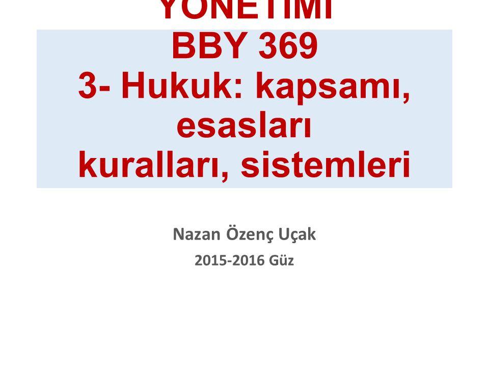 HUKUKTA BİLGİ YÖNETİMİ BBY 369 3- Hukuk: kapsamı, esasları kuralları, sistemleri Nazan Özenç Uçak 2015-2016 Güz