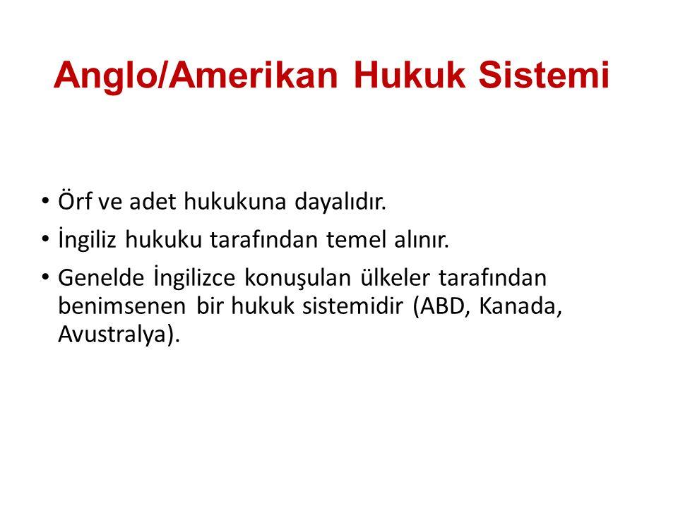 Anglo/Amerikan Hukuk Sistemi Örf ve adet hukukuna dayalıdır. İngiliz hukuku tarafından temel alınır. Genelde İngilizce konuşulan ülkeler tarafından be