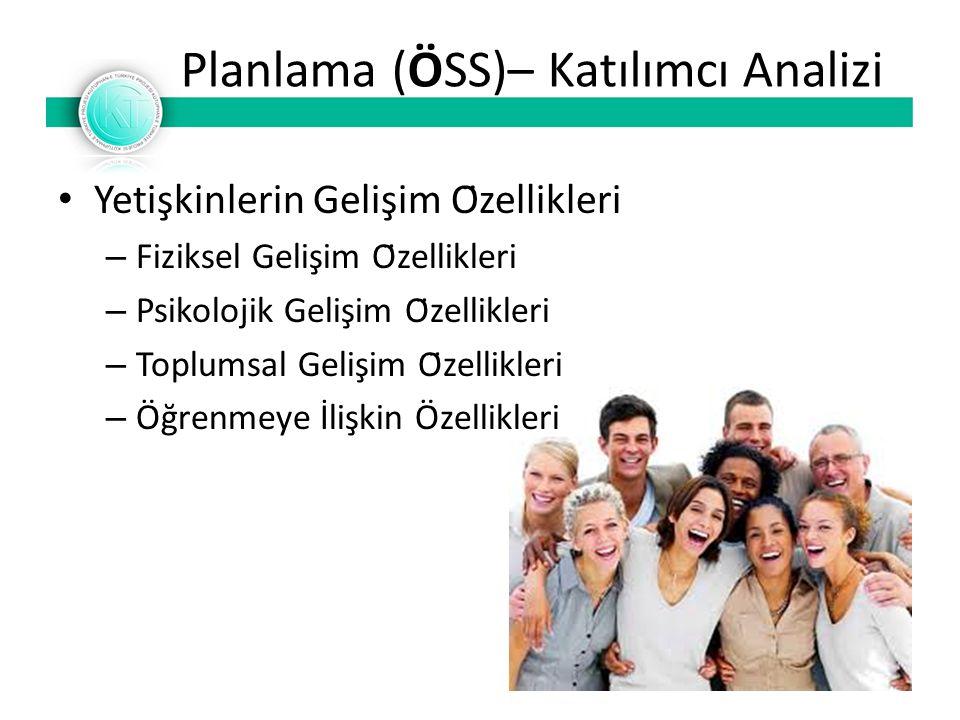 Planlama (ÖSS)– Katılımcı Analizi Yetişkinlerin Gelişim Özellikleri – Fiziksel Gelişim Özellikleri – Psikolojik Gelişim Özellikleri – Toplumsal
